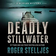 Deadly Stillwater: McRyan Mystery Series, Book 3 (       UNABRIDGED) by Roger Stelljes Narrated by Johnny Peppers