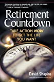 Retirement Countdown: Take Action Now to Get the Life You Want (0131096710) by Shapiro, David