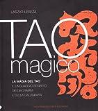 img - for Tao magico. La magia del Tao. Il linguaggio segreto dei diagrammi e della calligrafia book / textbook / text book