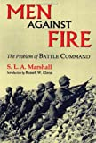 Men Against Fire: The Problem of Battle Command (0806132809) by Marshall, S.L. A.