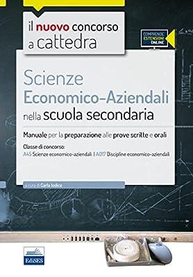 Il nuovo concorso a cattedra. Classe A45 (A017) scienze economico-aziendali. Manuale per la preparazione alle prove scritte e orali. Con espasione online