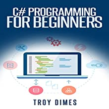C# Programming for Beginners: An Introduction and Step-by-Step Guide to Programming in C# (       UNABRIDGED) by Troy Dimes Narrated by Peter Reynolds