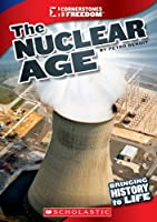The Nuclear Age (Cornerstones of Freedom. Third Series)