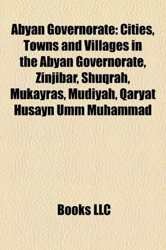 Abyan Governorate: Cities, Towns and Villages in the Abyan Governorate, Zinjibar, Shuqrah, Mukayras, Mudiyah, Qaryat Husayn Umm Muhammad