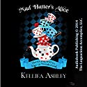 Mad Hatter's Alice: Wonderland Tales (       UNABRIDGED) by Kelliea Ashley Narrated by Sassy Salcedo