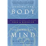 Freeing the Body, Freeing the Mind: Writings on the Connections between Yoga and Buddhismby Robert Thurman