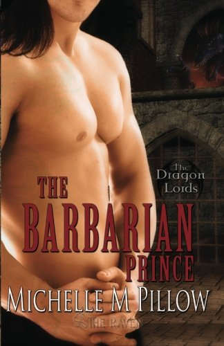 The Barbarian Prince: Dragon Lords Book One by Michelle M. Pillow