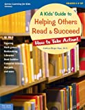 A Kids Guide to Helping Others Read & Succeed: How to Take Action! (How to Take Action! Series)