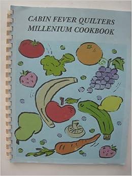 Cabin Fever Quilters Millenium Cookbook: Cabin Fever