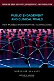 img - for Public Engagement and Clinical Trials: New Models and Disruptive Technologies:: Workshop Summary book / textbook / text book