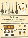 Recettes de P�tes � Tartes, Brioches, Beignets... (Les recettes d'Auguste Escoffier t. 26)