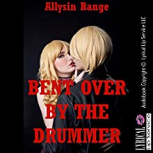 Bent Over by the Drummer: A Tale of Rough Stranger Sex: College Girls Bent Over, Book 1 (       UNABRIDGED) by Allysin Range Narrated by Jennifer Saucedo