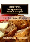 img - for MUFFINS: 50 Appetizing Muffin Recipes with Nutritional Information book / textbook / text book