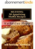 MUFFINS: 50 Appetizing Muffin Recipes with Nutritional Information (English Edition)