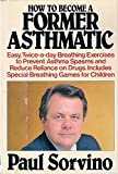img - for How to Become a Former Asthmatic by Paul Sorvino (1987-11-03) book / textbook / text book