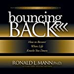 Bouncing Back: How to Recover When Life Knocks You Down | Ronald L. Mann