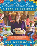 img - for The Pioneer Woman Cooks: A Year of Holidays: 140 Step-by-Step Recipes for Simple, Scrumptious Celebrations book / textbook / text book