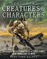 Designing creatures & characters : how to build an artist's portfolio for video games, film, animation, and more