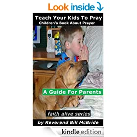 Kids Book About God: A Childrens Book About Prayer, A Guide For Parents  About Children and Prayer (Faith Alive 1)