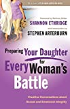 Preparing Your Daughter for Every Womans Battle: Creative Conversations About Sexual and Emotional Integrity (The Every Man Series)