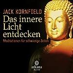 Das innere Licht entdecken: Meditationen für schwierige Zeiten | Jack Kornfield