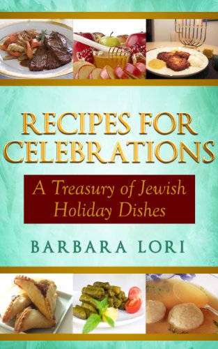 Recipes for Celebrations: A Treasury of Jewish Holiday Dishes by Barbara Lori