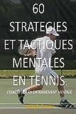 60 Strategies et Tactiques Mentales en Tennis: L exactitude en Entrainement Mentale