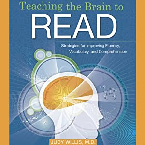 Teaching the Brain to Read: Strategies for Improving Fluency, Vocabulary and Comprehension | [Judy Willis]