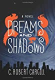 Dreams and Shadows: A Novel by C. Robert Cargill
