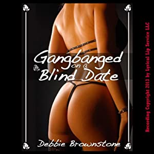 Gangbanged on a Blind Date: A Reluctant Gangbang Erotica Story (Blind Date Sex Encounters) | [Debbie Brownstone]