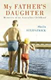 My Father's Daughter: Memories of an Australian Childhood (0522857477) by Fitzpatrick, Sheila