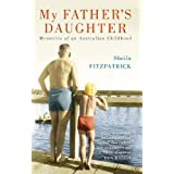 My Father's Daughter: Memories of an Australian Childhood ~ Sheila Fitzpatrick