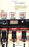 The End of Oil: On the Edge of a Perilous New World (0618562117) by Paul Roberts