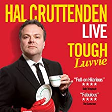 Hal Cruttenden: Tough Luvvie  by Hal Cruttenden Narrated by Hal Cruttenden