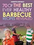 BBQ Recipe Book: 70 Of The Best Ever...