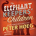 The Elephant Keepers' Children (       UNABRIDGED) by Peter Høeg, Martin Aitken (translator) Narrated by Kirby Heyborne