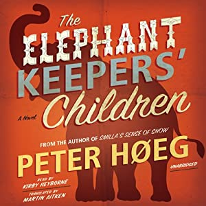 The Elephant Keepers' Children | [Peter Høeg, Martin Aitken (translator)]