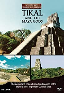 Tikal and the Maya Gods: Sites of the World's Cultures