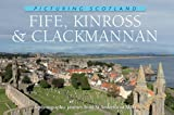 Colin Nutt Picturing Scotland: Fife, Kinross & Clackmannan: Volume 26