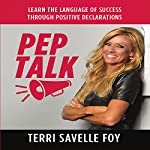 Pep Talk: Learn the Language of Success Through Positive Declarations | Terri Savelle Foy
