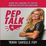 Pep Talk: Learn the Language of Success Through Positive Declarations | Terri Savelle Foy