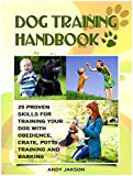 Dog Training Handbook: 25 Proven Skills For Training Your Dog With Obedience, Crate, Potty Training And Barking (Dog Training, Dog Training Guide, Dog Behavior)