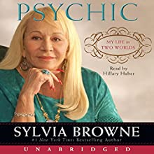 Psychic: My Life in Two Worlds   Livre audio Auteur(s) : Sylvia Browne Narrateur(s) : Hillary Huber