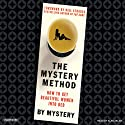 The Mystery Method: How to Get Beautiful Women Into Bed (       UNABRIDGED) by Mystery A.K.A. Erik Von Markovik, Lovedrop A.K.A. Chris Odom Narrated by Alan Sklar