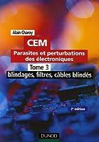 Parasites et perturbations des électroniques CEM : Tome 3, Blindages, filtres, câbles blindés, règles et conseils d'installation