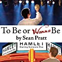 To Be or Wanna Be: The Top Ten Differences Between a Successful Actor and a Starving Artist (       UNABRIDGED) by Sean Pratt Narrated by Sean Pratt