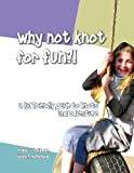 Frank T Hoffman Why Not Knot For Fun: A Kid Friendly Guide to Knots & Adventure