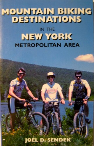 Mountain Biking Destinations in the New York Metropolitan Area: The Only Complete Guide to Off-Road Riding for New Yorkers