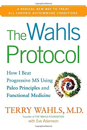 Download The Wahls Protocol: How I Beat Progressive MS Using Paleo Principles and Functional Medicine