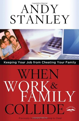 When Work and Family Collide: Keeping Your Job from Cheating Your Family, Stanley, Andy